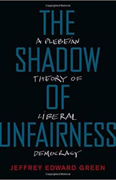 The Shadow of Unfairness: A Plebeian Theory of Liberal Democracy