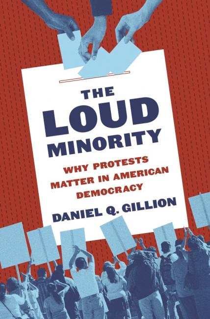 The Loud Minority: Why Protests Matter in American Democracy